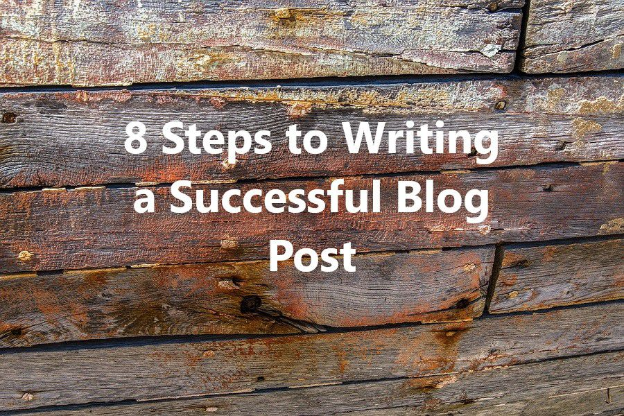 8 Steps to Writing a Successful Blog Post