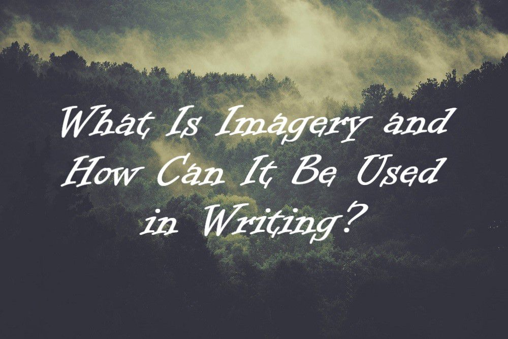 What Is Imagery and How Can It Be Used in Writing