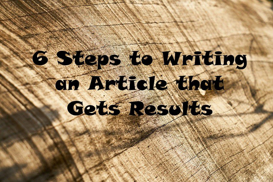 6 Steps to Writing an Article that Gets Results