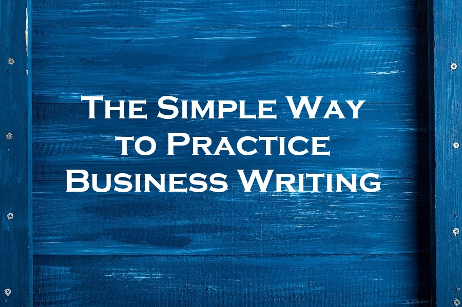 The Simple Way to Practice Business Writing