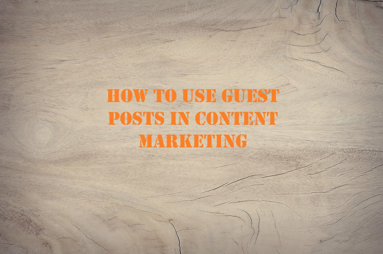 How to Use Guest Posts in Content Marketing