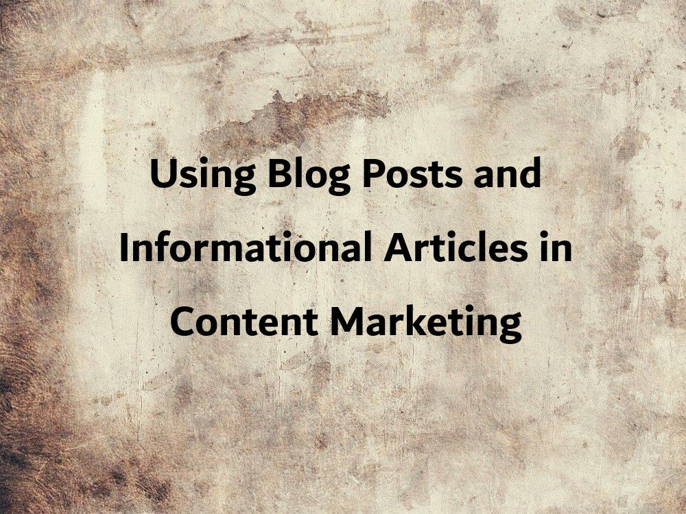 Using Blog Posts and Informational Articles in Content Marketing