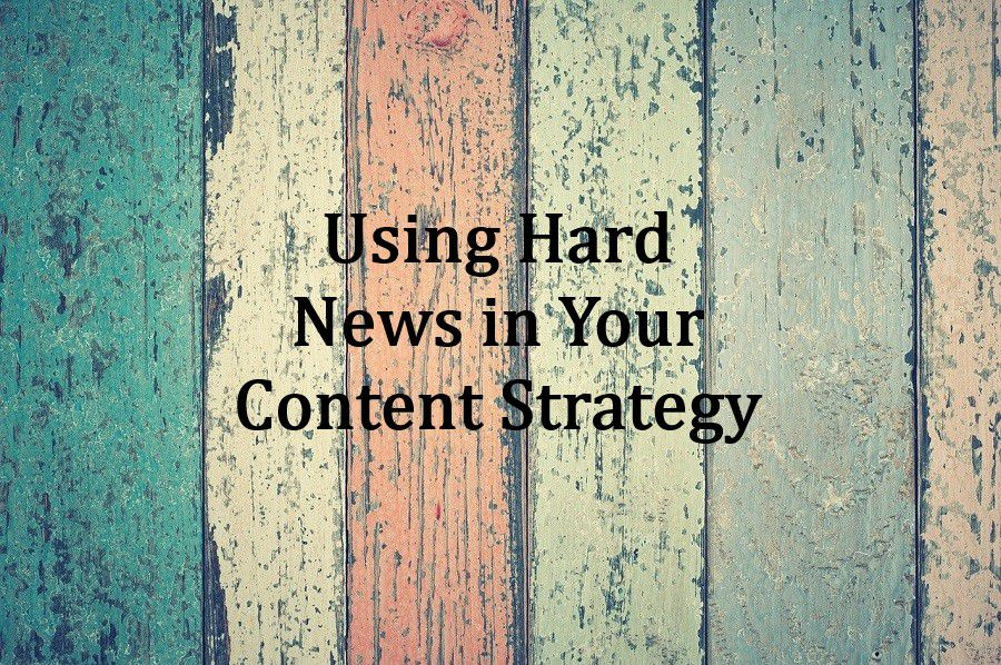 Using Hard News in Your Content Strategy