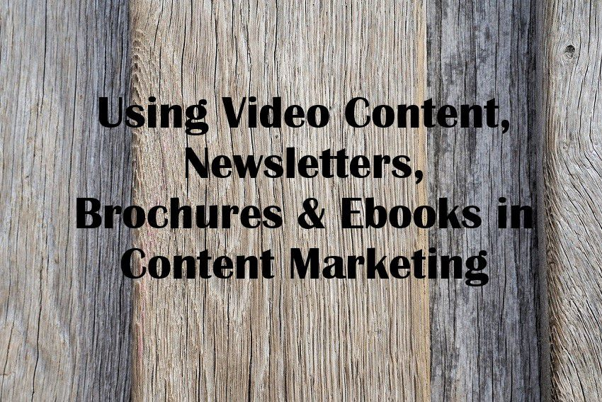 Using Video Content, Newsletters, Brochures & Ebooks in Content Marketing
