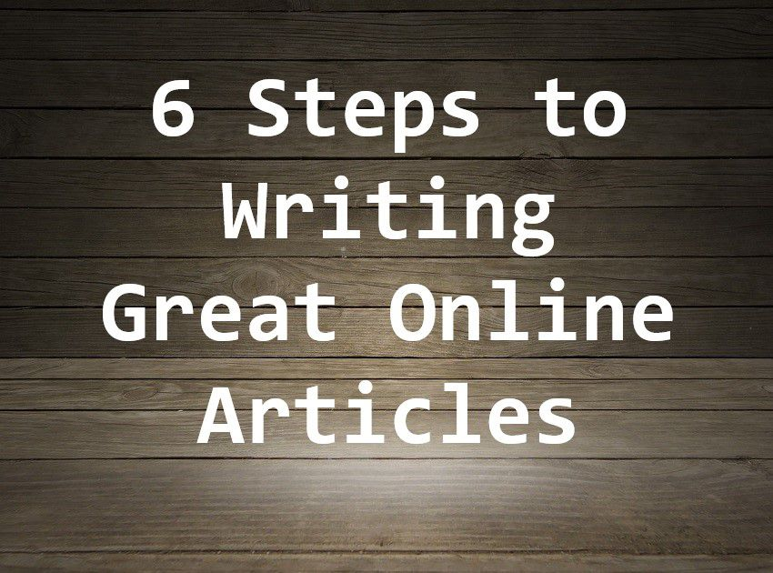 6 Steps to Writing Great Online Articles