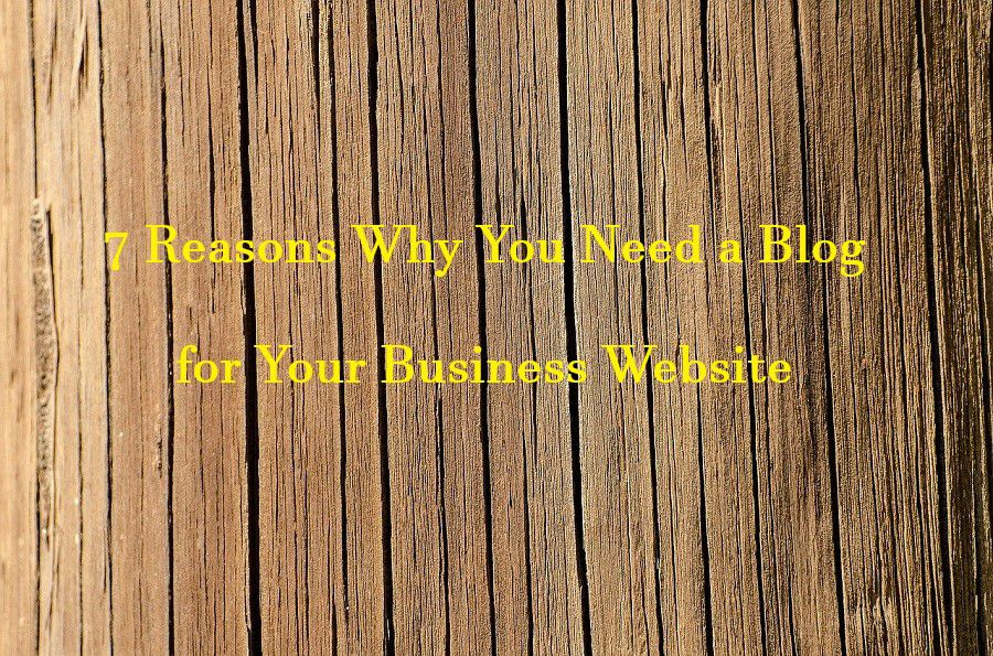 7 Reasons Why You Need a Blog for Your Business Website