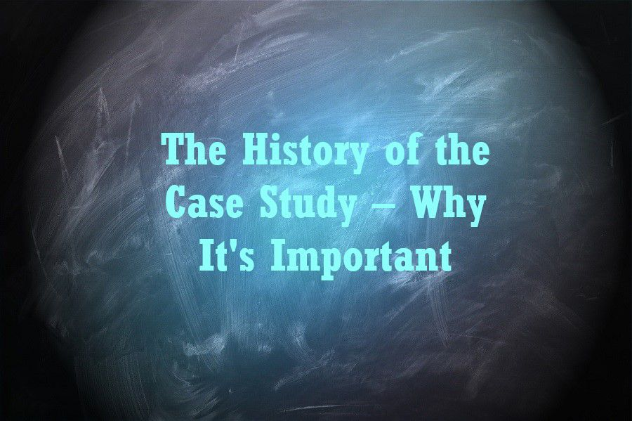 The History of the Case Study – Why It's Important
