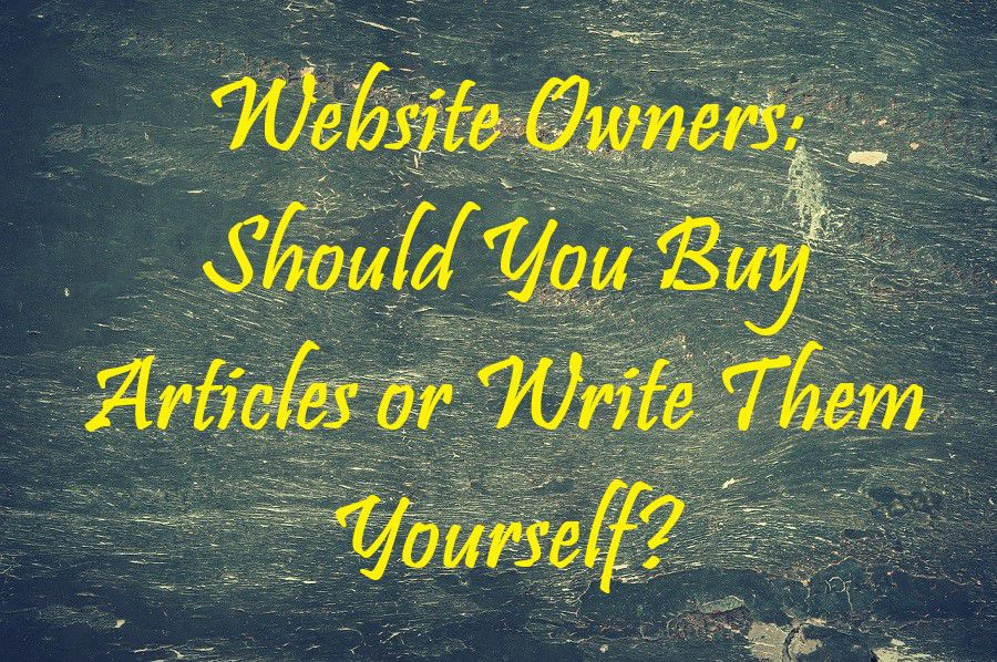 Website Owners Should You Buy Articles or Write Them Yourself