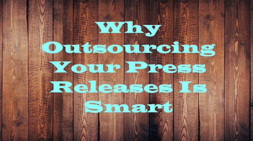Why Outsourcing Your Press Releases Is Smart