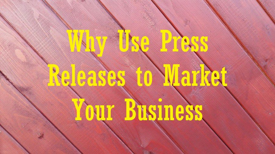 Why Use Press Releases to Market Your Business