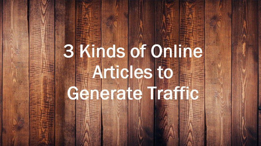 3 Kinds of Online Articles to Generate Traffic